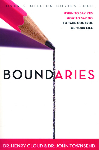 Boundaries|When To Say Yes - When To Say No - To Take Control Of Your Life